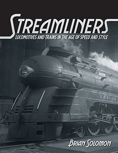 Streamliners: Locomotives and Trains in the Age of Speed and Style: Solomon, Brian
