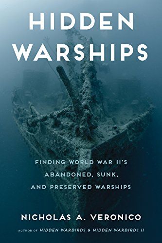 9780760347560: Hidden Warships: Finding World War Ii's Abandoned, Sunk, and Preserved Warships