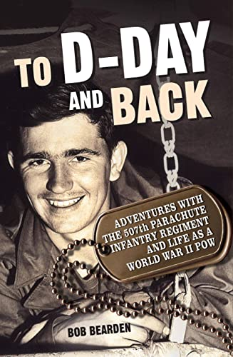 9780760347935: To D-Day and Back: Adventures with the 507th Parachute Infantry Regiment and Life as a World War II POW: A memoir