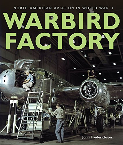 Warbird Factory: North American Aviation in World War II: Fredrickson, John M.