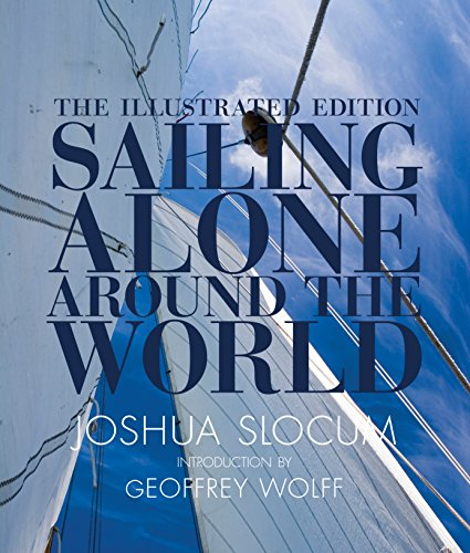 Sailing Alone Around the World: The Complete Illustrated Edition: Slocum, Joshua, Wolff, Geoffrey