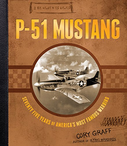 P-51 Mustang: Seventy-Five Years of America's Most Famous Warbird: Graff, Cory