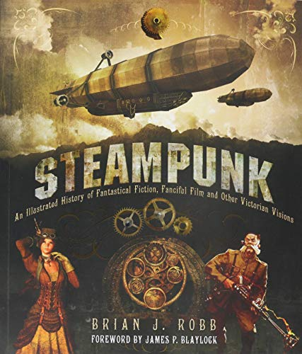 9780760348918: Steampunk: An Illustrated History of Fantastical Fiction, Fanciful Film and Other Victorian Visions