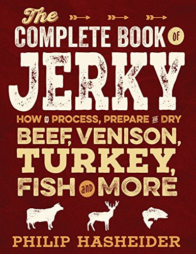 9780760349144: The Complete Book of Jerky: How to Process, Prepare and Dry Beef, Venison, Turkey, Fish and More