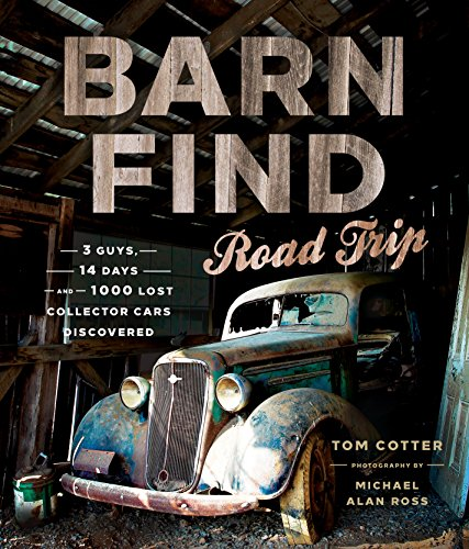 9780760349403: Barn Find Road Trip: 3 Guys, 14 Days and 1000 Lost Collector Cars Discovered