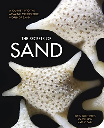 9780760349441: The Secrets of Sand: A Journey into the Amazing Microscopic World of Sand