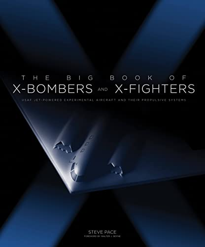 The Big Book of X-Bombers & X-Fighters: USAF Jet-Powered Experimental Aircraft and Their ...