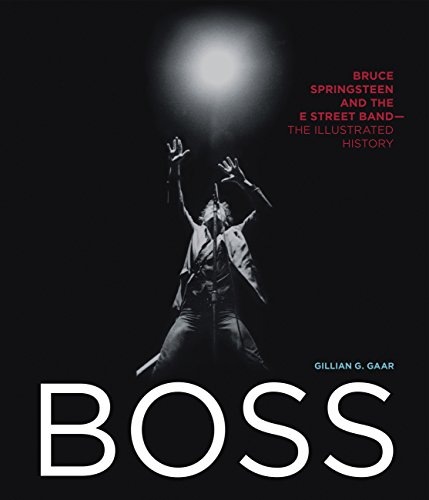9780760349724: Boss: Bruce Springsteen and the E Street Band - The Illustrated History