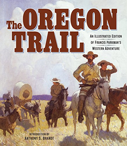 The Oregon Trail: An Illustrated Edition of: Parkman, Francis; Brandt,