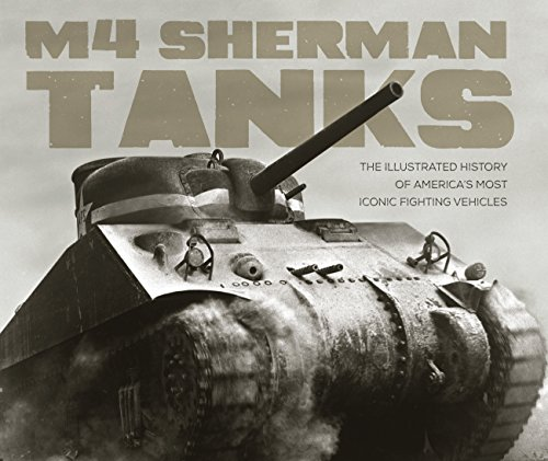 9780760350300: M4 Sherman Tanks: The Illustrated History of America's Most Iconic Fighting Vehicles