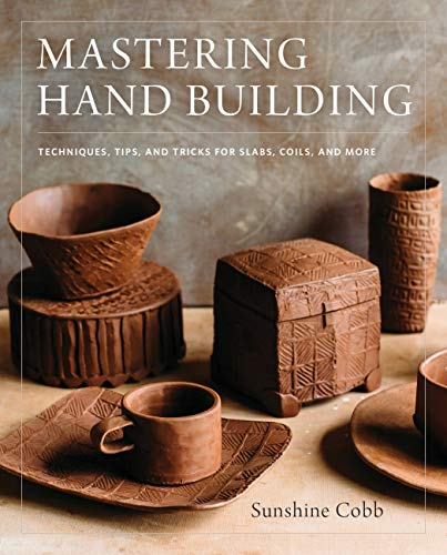 9780760352731: Mastering Hand Building: Techniques, Tips, and Tricks for Slabs, Coils, and More (Mastering Ceramics)