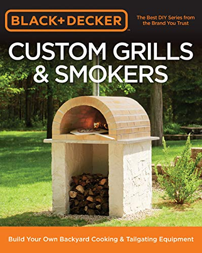 Black & Decker Custom Grills & Smokers: Build Your Own Backyard Cooking & Tailgating Equipment 9780760353547 On the surface, grilling, barbecuing, and tailgating are about cooking mouthwatering food. But there's a deeper reasonmillions of Ameri