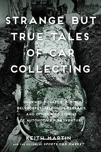 9780760353608: Strange But True Tales of Car Collecting: Drowned Bugattis, Buried Belvederes, Felonious Ferraris and other Wild Stories of Automotive Misadventure
