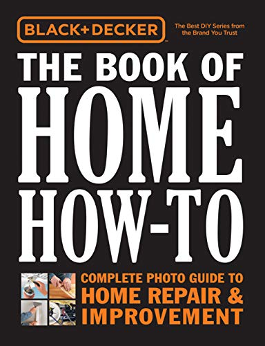 9780760354766: Black & Decker The Book of Home How-To: Complete Photo Guide to Home Repair & Improvement