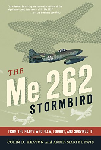 The Me 262 Stormbird: From the Pilots: Lewis, Anne-Marie,Heaton, Colin