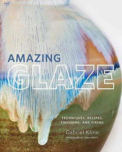 9780760361030: Amazing Glaze: Techniques, Recipes, Finishing, and Firing