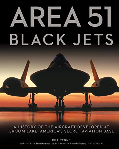 9780760361450: Area 51 - Black Jets: A History of the Aircraft Developed at Groom Lake, America's Secret Aviation Base