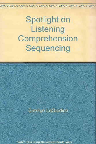 Spotlight on Listening Comprehension Sequencing: Carolyn LoGiudice, Paul F. Johnson