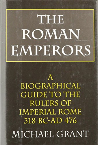 9780760700914: The Roman Emperors: A Biographical Guide to the Rulers of Imperial Rome, 31 B.C. - A.D. 476
