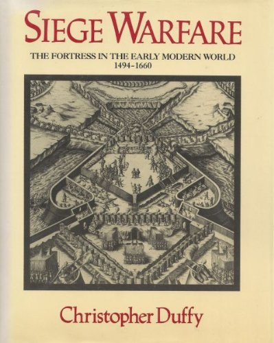 Siege Warfare: The Fortress in the Early Modern World 1494-1660: Christopher Duffy