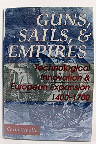 9780760701119: Guns, Sails and Empires: Technological Innovation and European Expansion 1400-1700