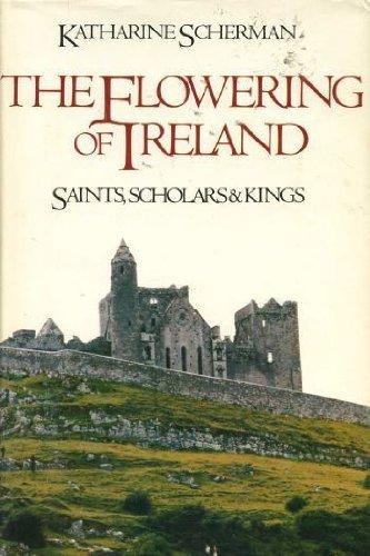 9780760701263: The Flowering of Ireland : Saints, Scholars and Kings