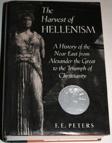 9780760701294: The Harvest of Hellenism: A History of the Near East from Alexander the Great to the Triumph of Christianity