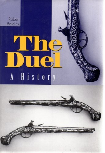 The duel: A history (0760701318) by Robert Baldick