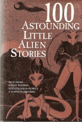 100 Astounding Little Alien Stories: Weinberg, Robert H., Stefan Dziemianowicz & Martin H. ...