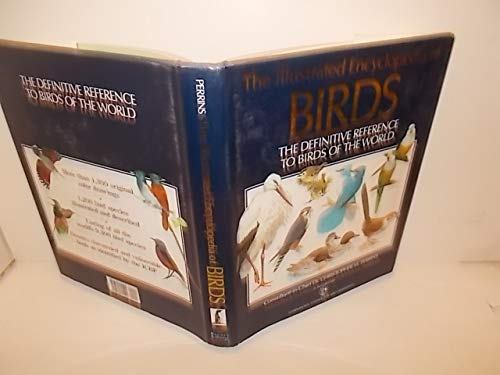 The Illustrated Encyclopedia of Birds/ The Definitive Reference to Birds of the World: PERRINS...