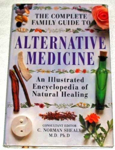 9780760702390: The Complete Family Guide to Alternative Medicine: An Illustrated Encyclopedia of Natural Healing