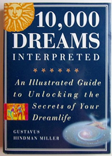 9780760702413: 10,000 Dreams Interpreted: An Illustrated Guide to Unlocking the Secrets of Your Dreamlife