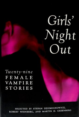 Girls Night Out, Twenty-nine Female Vampire Stories: Selected by Stefan