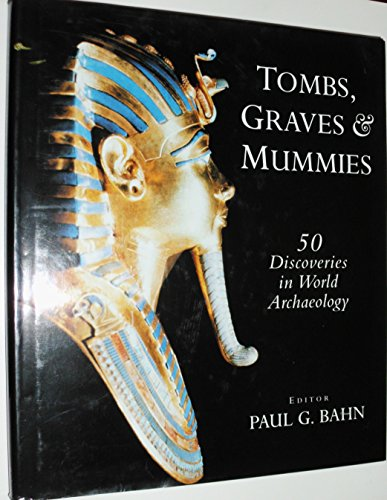 Tombs Graves and Mummies: 50 Discoveries in World Archaeology