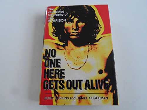 9780760706183: No One Here Gets Out Alive: The Celebrated Biography of Jim Morrison