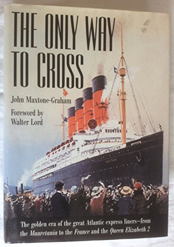 9780760706374: The Only Way to Cross: The Golden Era of the great Atlantic express liners---from the Mauretania to the France and the Queen Elizabeth 2