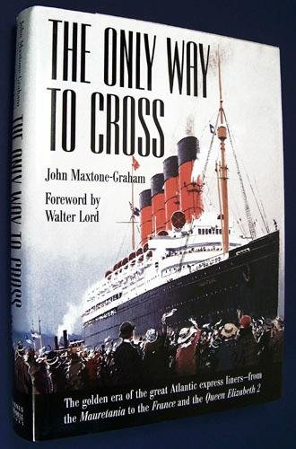 The Only Way to Cross: The Golden Era of the great Atlantic express liners---from the Mauretania ...