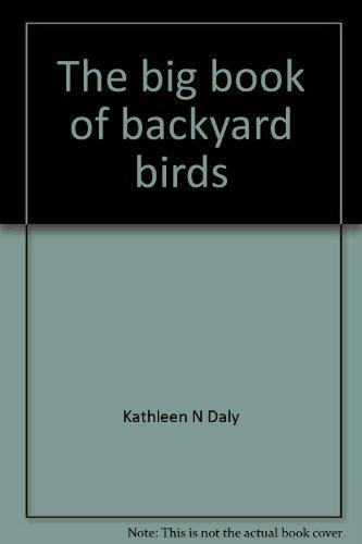 The big book of backyard birds: Daly, Kathleen N