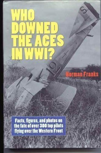 9780760707784: Who Downed the Aces in WW1? Facts, Figures, and Photos on the Fate of Over 300 Top Pilots Flying Over the Western Front