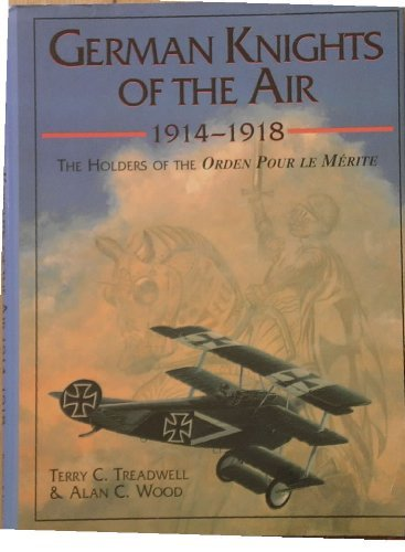 German knights of the air, 1914-1918: The Holders of the Orden Pour le Merite: Terry C. Treadwell, ...