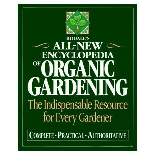 9780760707913: Rodale's All-New Encyclopedia of Organic Gardening:  The Indispensable Resource for Every Gardener