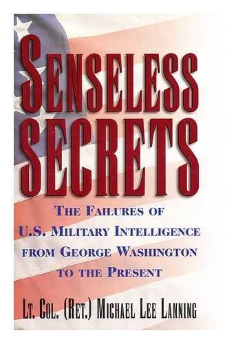 9780760708682: Senseless secrets: The failures of U.S. military intelligence from George Washington to the present