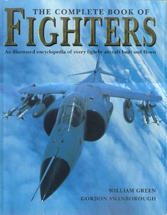 9780760709047: The Complete Book of Fighters: An Illustrated Encyclopedia of Every Fighter Aircraft Built and Flown