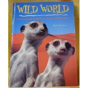 9780760709115: Wild World: A close up look at life in the Earth's wildest places