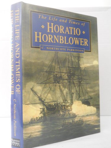 Life and Times of Horatio Hornblower: C Northcote Parkinson