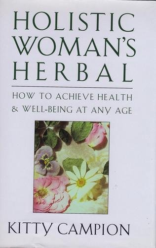 Holistic Woman's Herbal: How to Achieve Health: Kitty Campion