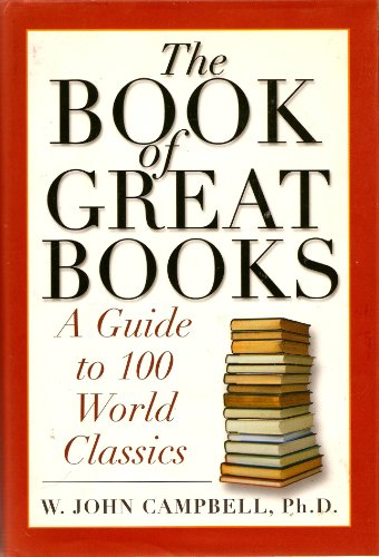 The Book of Great Books: A Guide to 100 World Classics: Campbell, W. John