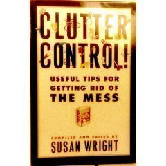 Clutter Control: Useful Tips for Getting Rid: Susan Wright