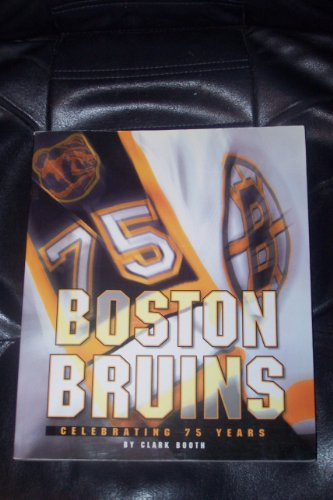 The Boston Bruins: Celebrating 75 Years: Booth, Clark; Babineau, Steve
