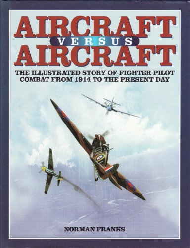 9780760712313: Aircraft Versus Aircraft - The Illustrated Story of Fighter Pilot Combat From 1914 to the Present Day